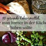 10 gesunde Lebensmittel, die man immer in der Küche haben sollte