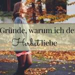 10 Gründe, warum ich den Herbst liebe